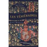 Bart Van Loo - Les téméraires Quand la Bourgogne défiait l'Europe (FR)